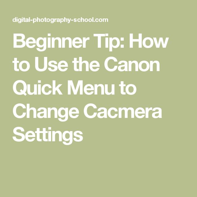 Beginner Tip: How to Use the Canon Quick Menu to Change Cacmera Settings
