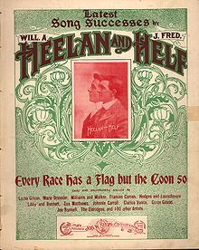 """Every Race Has a Flag but the Coon"" was a song written by Will A. Heelan, and J. Fred Helf that was popular in the United States and Britai..."