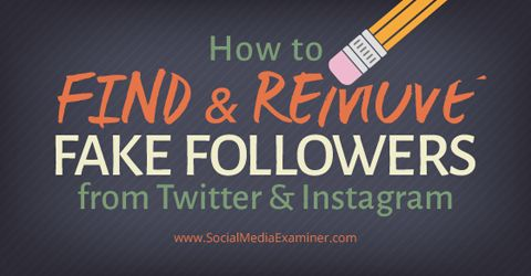 Four tools to help you find and remove fake followers from Twitter and Instagram. | Social Media Examiner