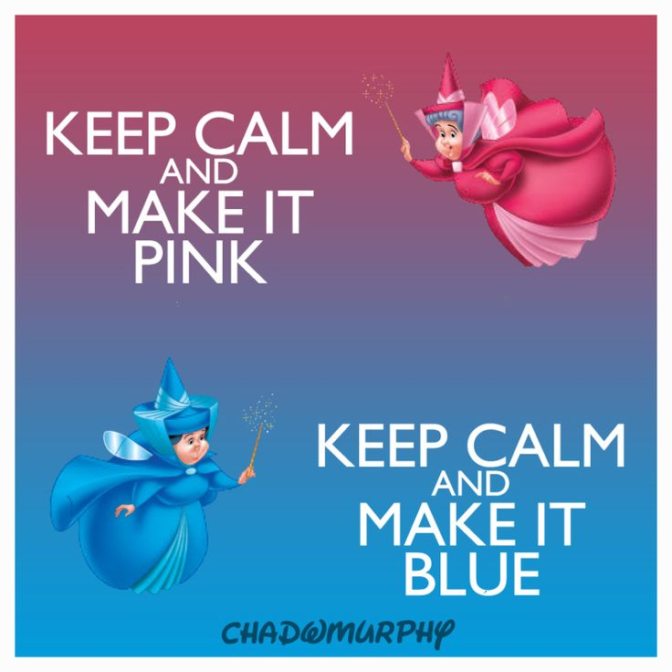 Keep Calm, Disney Style: Make It Pink, Make It Blue #Cinderella---what a fucking moron. That's sleeping beauty. Get your shit straight