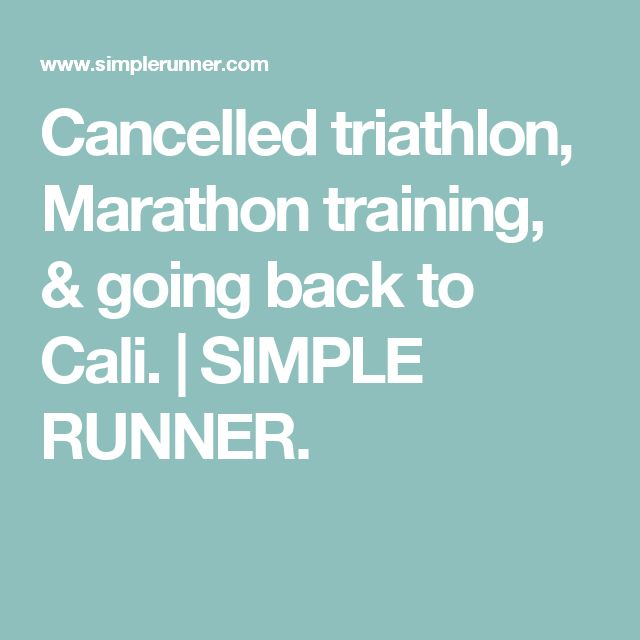Cancelled triathlon, Marathon training, & going back to Cali. | SIMPLE RUNNER.