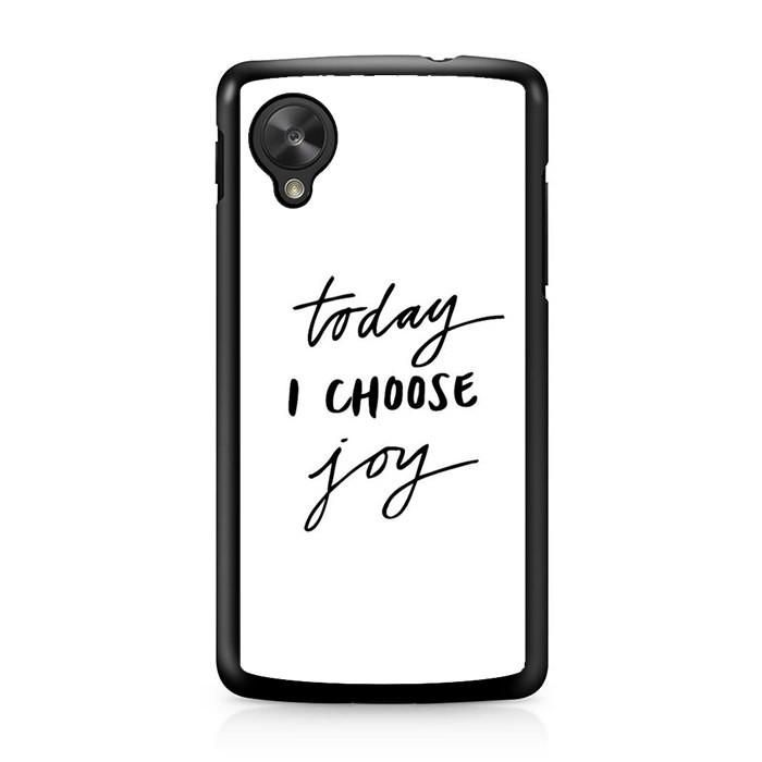 now available Today I Choose Jo... on our store check it out here! http://www.comerch.com/products/today-i-choose-joy-quote-nexus-5-case-yum6441?utm_campaign=social_autopilot&utm_source=pin&utm_medium=pin