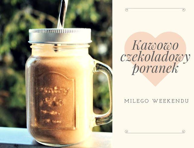 Weekendowy i nie tylko kawowo-czekoladowy poranek z koktajlem