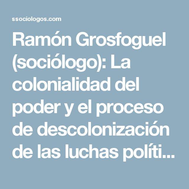 """Ramón Grosfoguel (sociólogo): La colonialidad del poder y el proceso de descolonización de las luchas políticas"""""""