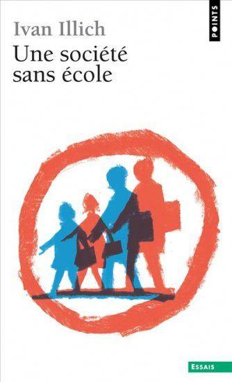 ILLICH, Ivan. Une société sans école. Seuil, Paris, 1980.