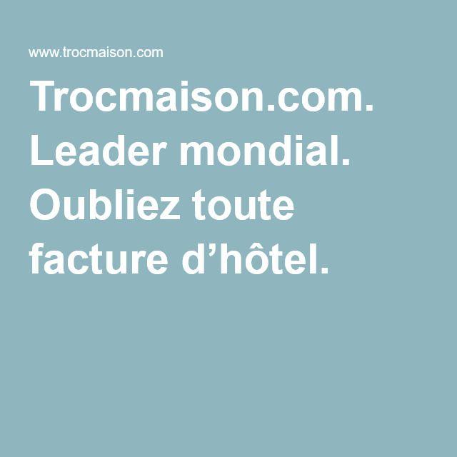Trocmaison.com. Leader mondial. Oubliez toute facture d'hôtel.