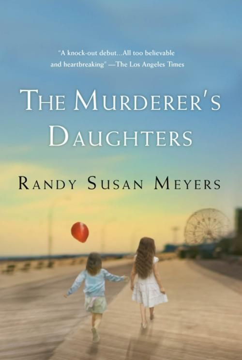 THE MURDERER'S DAUGHTERS by Randy Susan Meyers: Book 21 of 2011 [BOOK