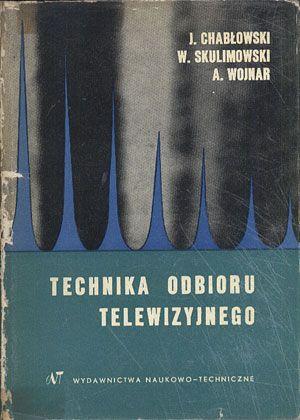 Technika odbioru telewizyjnego, J. Chabłowski, W. Skulimowski, A. Wojnar, Wydawnictwa Naukowo-Techniczne, 1964, http://www.antykwariat.nepo.pl/technika-odbioru-telewizyjnego-p-13798.html