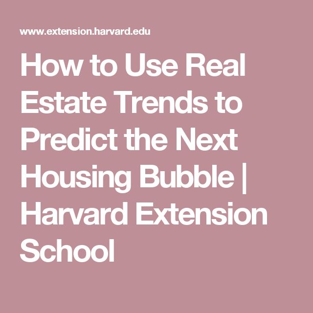 How to Use Real Estate Trends to Predict the Next Housing Bubble | Harvard Extension School