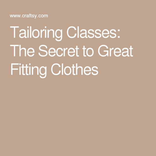 Tailoring Classes: The Secret to Great Fitting Clothes