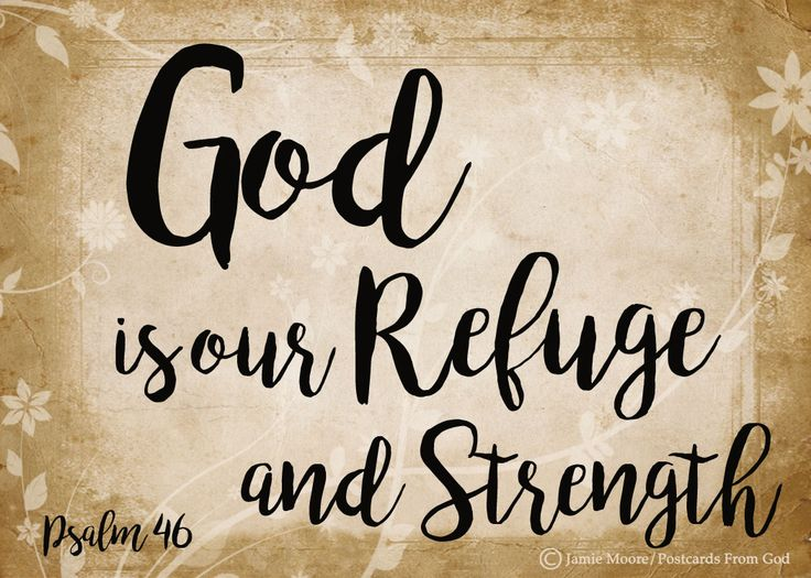 God is our refuge and strength, a very present help in trouble. (Psalm 46:1, ESV) https://www.facebook.com/PostcardsFromGod/
