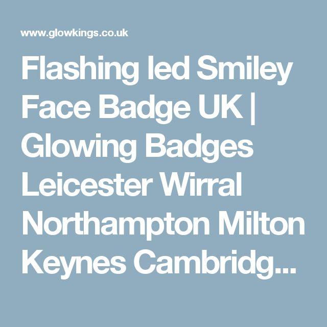 Flashing led Smiley Face Badge UK   Glowing Badges Leicester Wirral Northampton Milton Keynes Cambridge Doncaster Hastings Herefordshire Hertfordshire Humberside Avon Bedfordshire Berkshire Bristol London - glowkings.co.uk