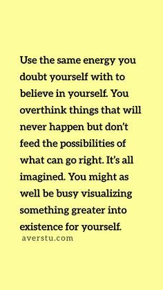 Use the same energy you doubt yourself with to believe in yourself. You overthin… – Rich Mystical Life + Lifestyle