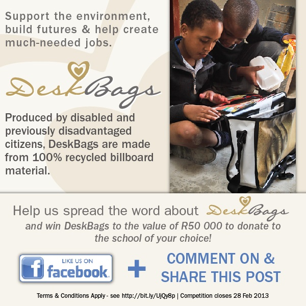 Support the environment, build futures & help create much-needed jobs. Produced by disabled and previously disadvantaged citizens, DeskBags are made from 100% recyced billboard material.  **Please help us spread the word about DeskBags and win DeskBags to the value of R50,000 to donate to the school of your choice!