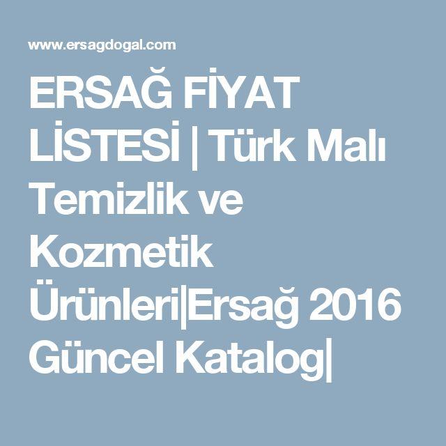 ERSAĞ FİYAT LİSTESİ | Türk Malı Temizlik ve Kozmetik Ürünleri|Ersağ 2016 Güncel Katalog|