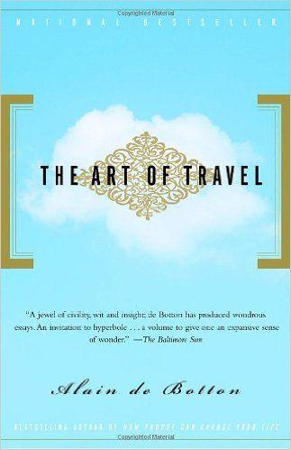 The Art of Travel: Alain De Botton: 9780375725340: Amazon.com: Books