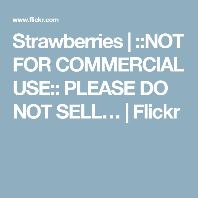 Strawberries | ::NOT FOR COMMERCIAL USE:: PLEASE DO NOT SELL… | Flickr