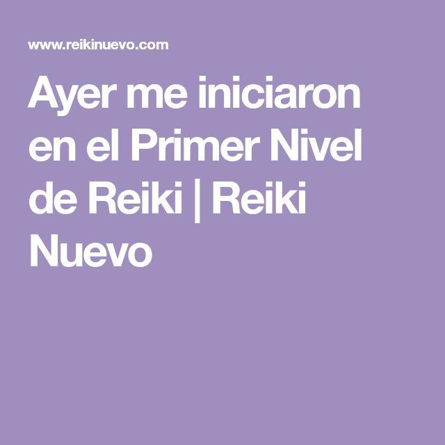 Ayer me iniciaron en el Primer Nivel de Reiki   Reiki Nuevo