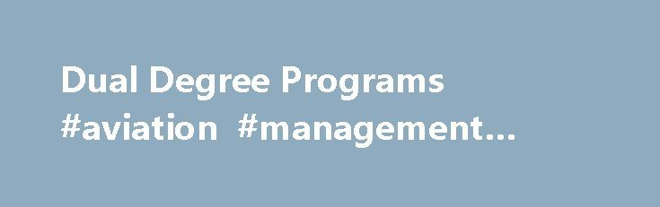 Dual Degree Programs #aviation #management #degree http://degree.nef2.com/dual-degree-programs-aviation-management-degree/  #dual degree # Dual Degree Programs M.D./M.B.A. The M.D./M.B.A. Program is a five-year program offered in conjunction with the McDonough School of Business. Applicants must submit TWO separate applications – one to the M.D. Program and one to the M.B.A. Program. All applicants will be required to satisfy the appropriate admission requirements and application deadlines…