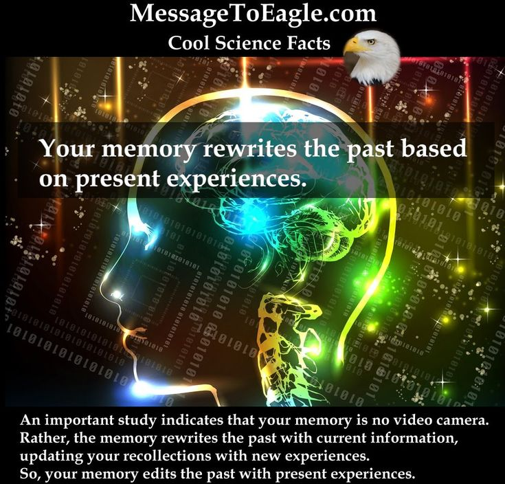 Cool Science Facts: Your memory rewrites the past based on present experiences
