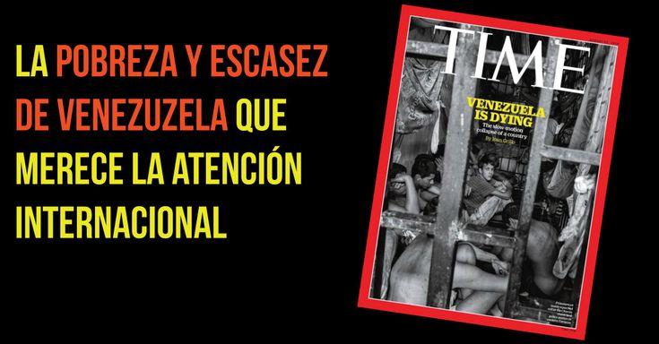 <p>La revista Time publicó un reportaje sobre la dura realidad de Venezuela. Una mirada demoledora que merece la atención internacional. </p>