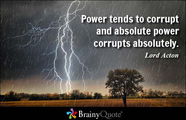 Power tends to corrupt and absolute power corrupts absolutely. - Lord Acton #brainyquote #QOTD #power