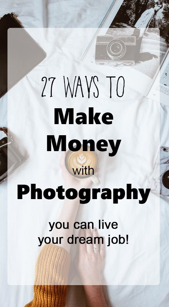 27 Ways To Make Money With Photography Types Of Photography Bessie Young Photography Types Of Photography Photography Business Photography For Beginners