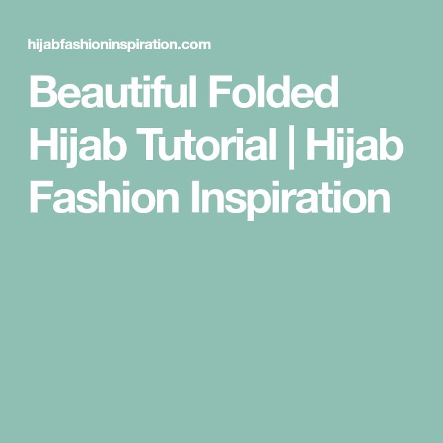 Beautiful Folded Hijab Tutorial | Hijab Fashion Inspiration