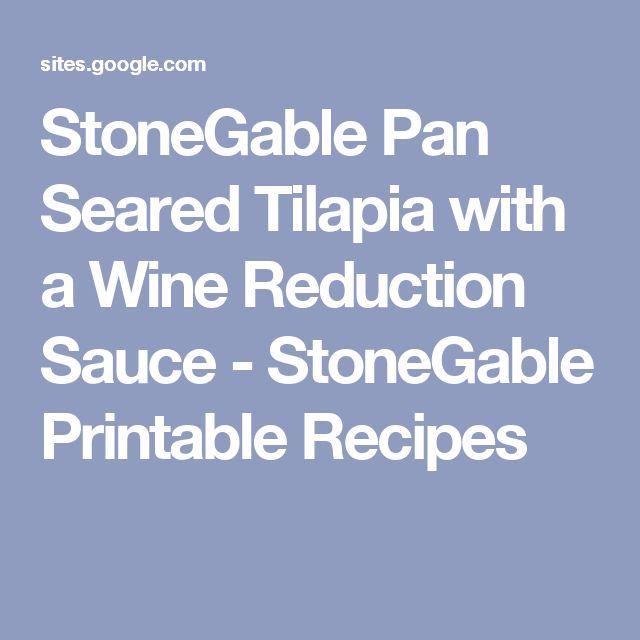 StoneGable Pan Seared Tilapia with a Wine Reduction Sauce - StoneGable Printable Recipes
