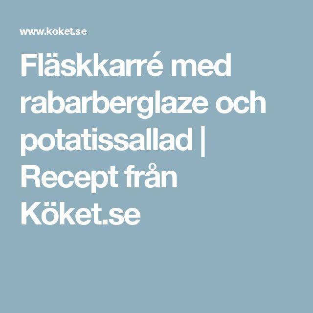 Fläskkarré med rabarberglaze och potatissallad | Recept från Köket.se
