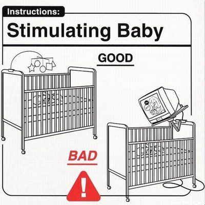 Don't let a television set dangle over your child's crib in efforts to stimulate baby.