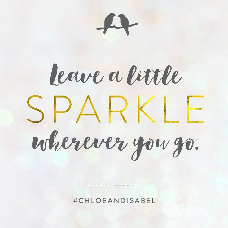 Leave a little sparkle wherever you go <3