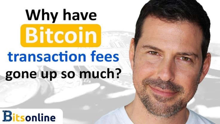 Why Have Bitcoin Transaction Fees Gone up So Much?