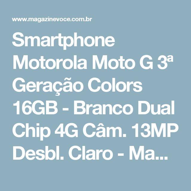 Smartphone Motorola Moto G 3ª Geração Colors 16GB - Branco Dual Chip 4G Câm. 13MP Desbl. Claro - Magazine Jandiara