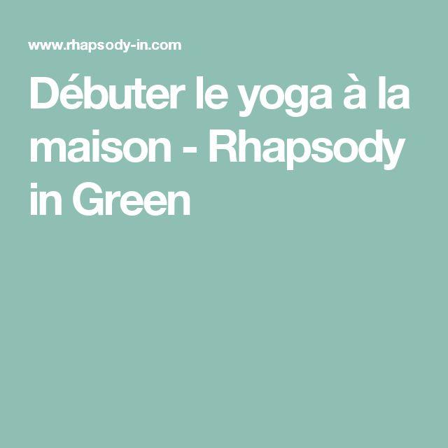 Débuter le yoga à la maison - Rhapsody in Green