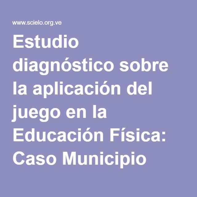 Estudio diagnóstico sobre la aplicación del juego en la Educación Física: Caso Municipio Torbes, estado Táchira