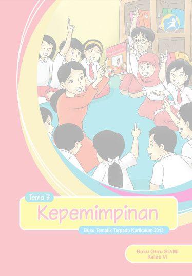 Download Buku Guru Kurikulum 2013 SD Kelas 6 Tema 7 Kepemimpinan