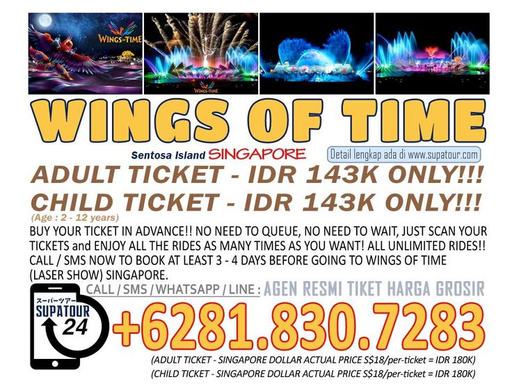 Singapore Admission Ticket Wings of Time (Laser Show) Adult: Rp. 143.000* Child: Rp. 143.000*  For more Info: Supatour and Travel  WhatsApp : +62818307283 http://supatour.com