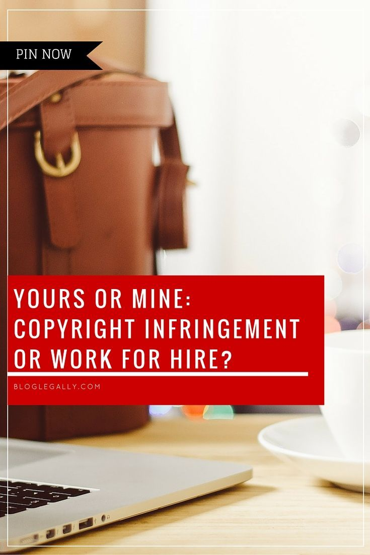 Yours or Mine- Copyright Infringement or Work For Hire- Pin Now