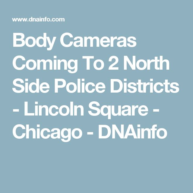 Body Cameras Coming To 2 North Side Police Districts - Lincoln Square - Chicago - DNAinfo