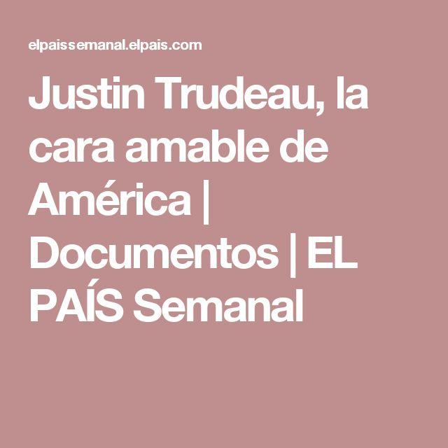 Justin Trudeau, la cara amable de América   Documentos   EL PAÍS Semanal