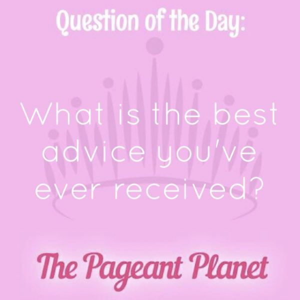 Today's Pageant Question of the Day is: What is the best advice you've ever received?  Why this question was asked: This tells the judges more about what you hold close in life and what words you live by. Click to see how some of our Instagram followers answered the question: