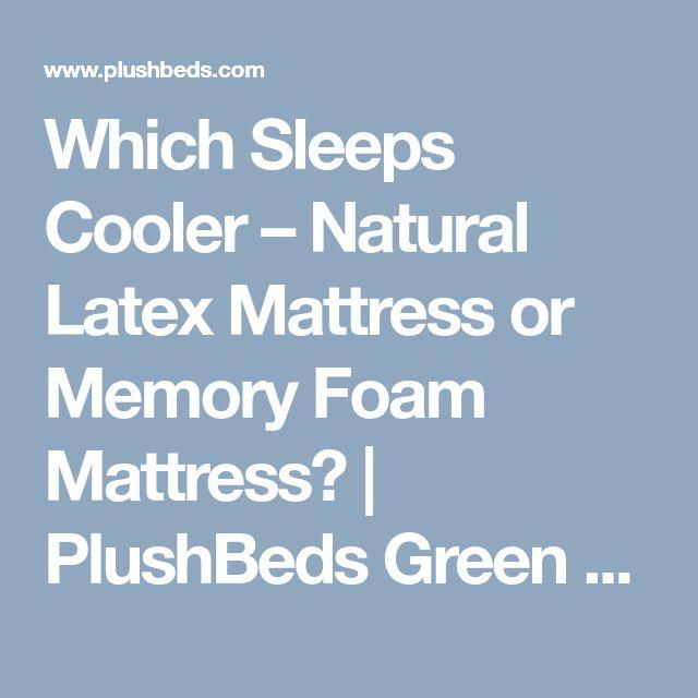 Which Sleeps Cooler – Natural Latex Mattress or Memory Foam Mattress? | PlushBeds Green Sleep Blog