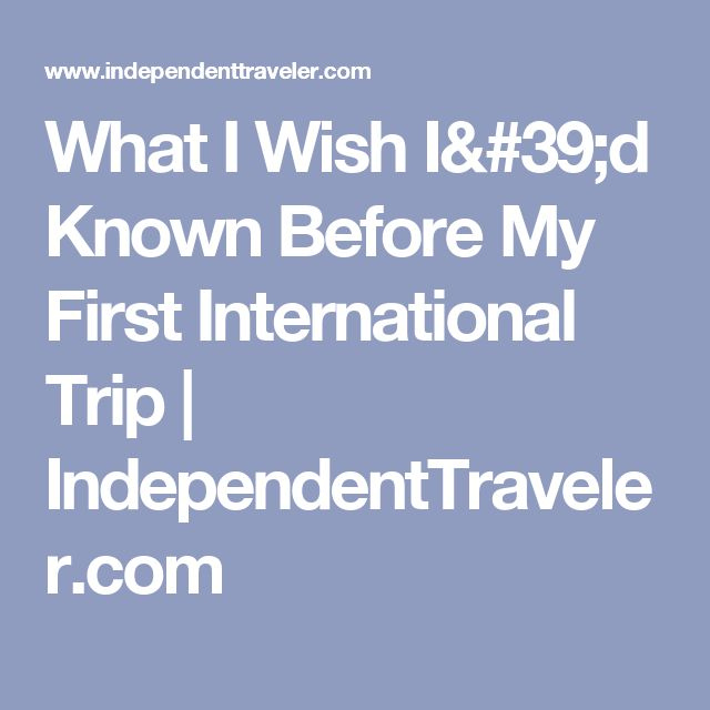 What I Wish I'd Known Before My First International Trip | IndependentTraveler.com