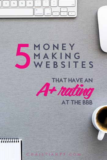 I decided to do some research and find all the LEGIT money-making websites out there as proved by the BBB (Better Business Bureau). While there are a lot of scammy ones out there, these 5 all have an A+ rating with the BBB - a feat that is not easy to accomplish! ...Since we have written a handful of articles about ways to make money, and some include a variety of money-making websites, readers are often concerned about avoiding the scams.