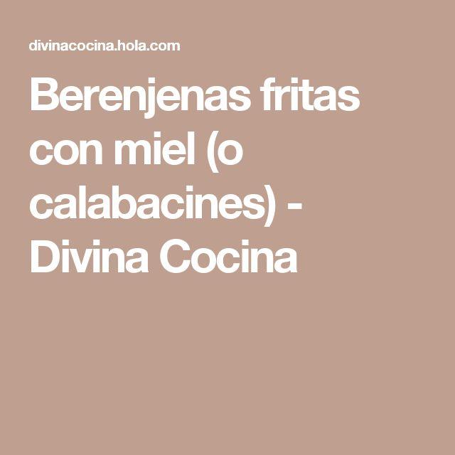 Berenjenas fritas con miel (o calabacines) - Divina Cocina