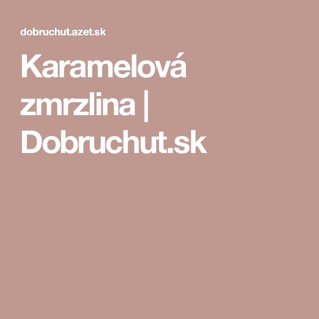 Karamelová zmrzlina | Dobruchut.sk