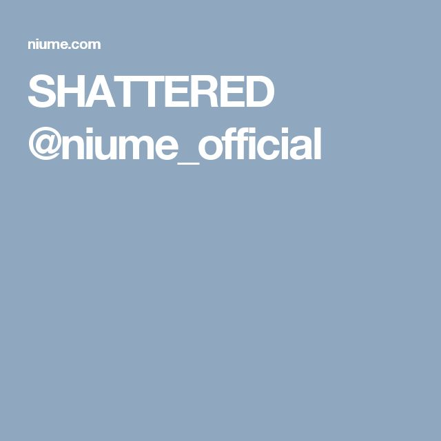 SHATTERED @niume_official