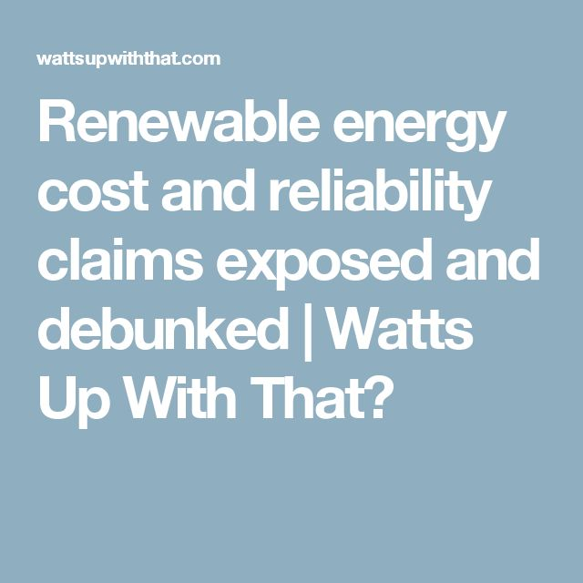 Renewable energy cost and reliability claims exposed and debunked | Watts Up With That?