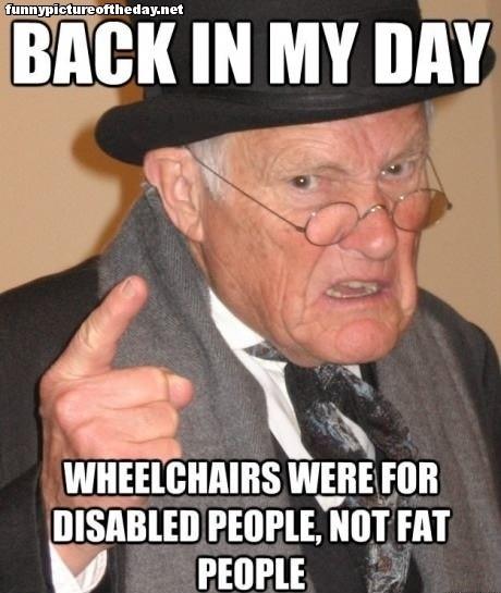Back In My Day Meme Old Guy Funny Fat People Humor